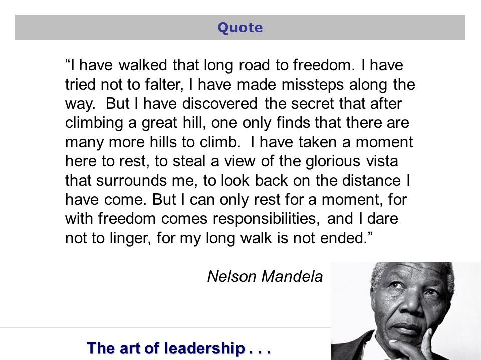 SPIRITUAL-BASED LEADERSHIP The art of leadership... I have walked that long road to freedom. I have tried not to falter, I have made missteps along th
