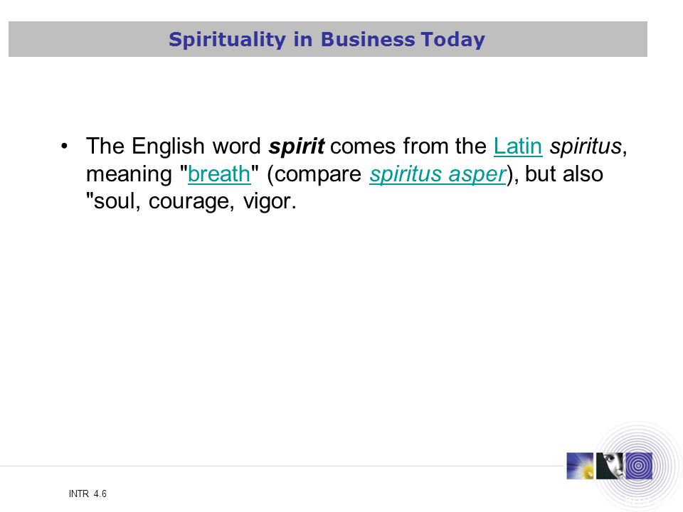 Spiritual-based Leadership INTR 4.6 We see the World not as it is, but as we are. Stephen Covey Spirituality in Business Today The English word spirit