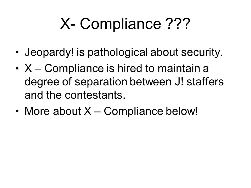X – Compliance ??? In the 1950s quiz shows were BIG! They wanted to make sure that contestants would look good, so they fed them the answers. Charles