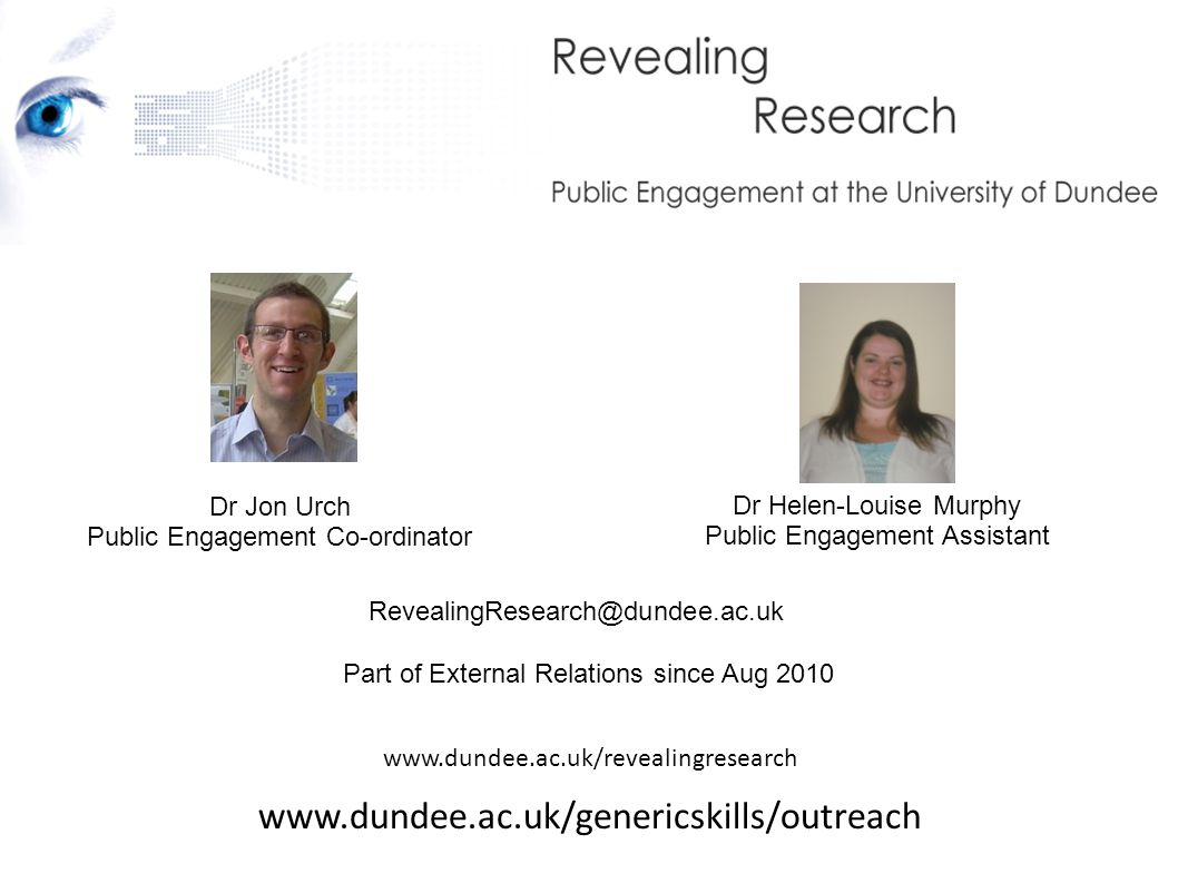Outreach and Public Engagement Network (OPEN) North East University of Aberdeen Robert Gordon University Macaulay Land Use Research Institute Satrosphere University of Dundee Abertay University Scottish Crop Research Institute Dundee Science Centre St Andrews University Stirling University