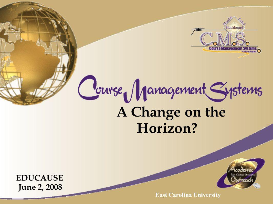A Change on the Horizon EDUCAUSE June 2, 2008 East Carolina University