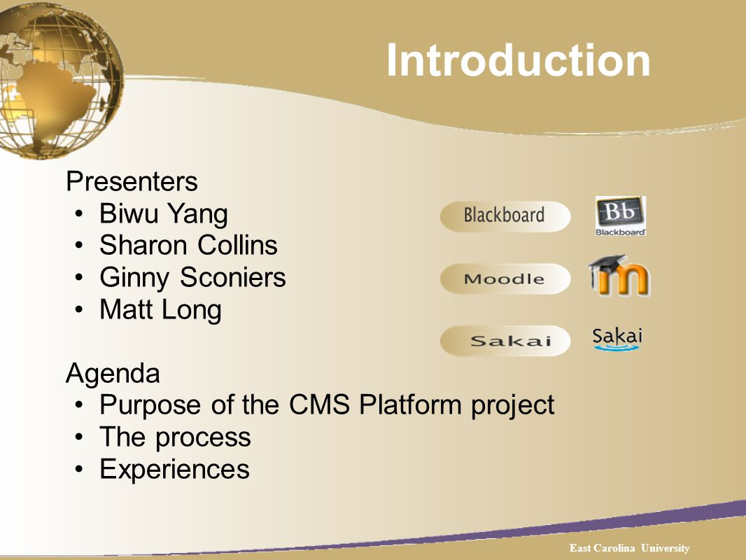 Introduction Presenters Biwu Yang Sharon Collins Ginny Sconiers Matt Long Agenda Purpose of the CMS Platform project The process Experiences East Carolina University