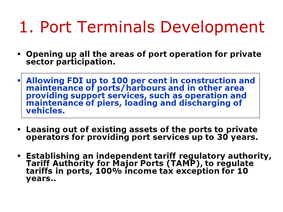 1. Port Terminals Development The Government has redefined the role of ports - from being mere trade gateways to becoming integral components of the g