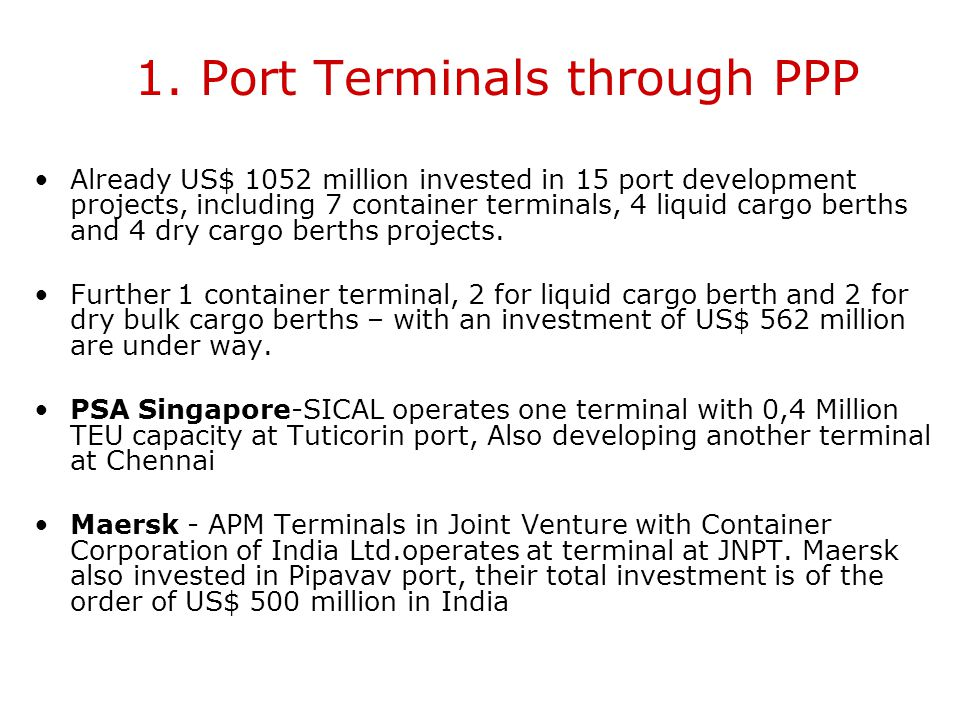 1. Port Terminals Development Opening up all the areas of port operation for private sector participation. Allowing FDI up to 100 per cent in construc