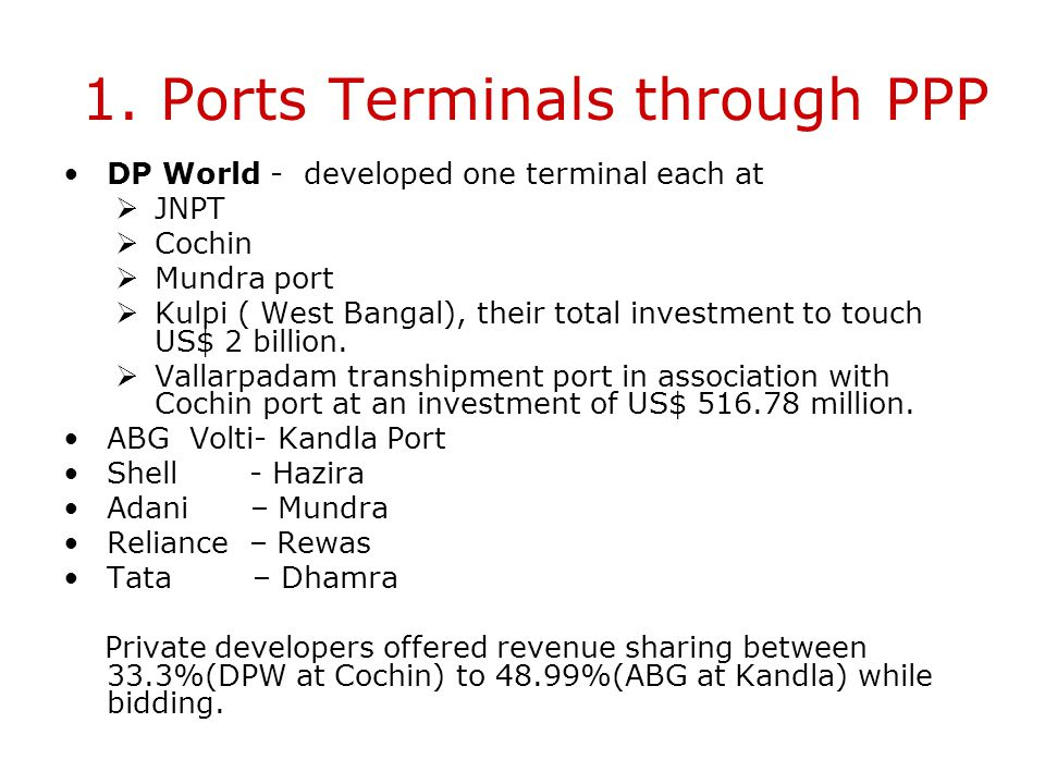1. Port Terminals through PPP Already US$ 1052 million invested in 15 port development projects, including 7 container terminals, 4 liquid cargo berth