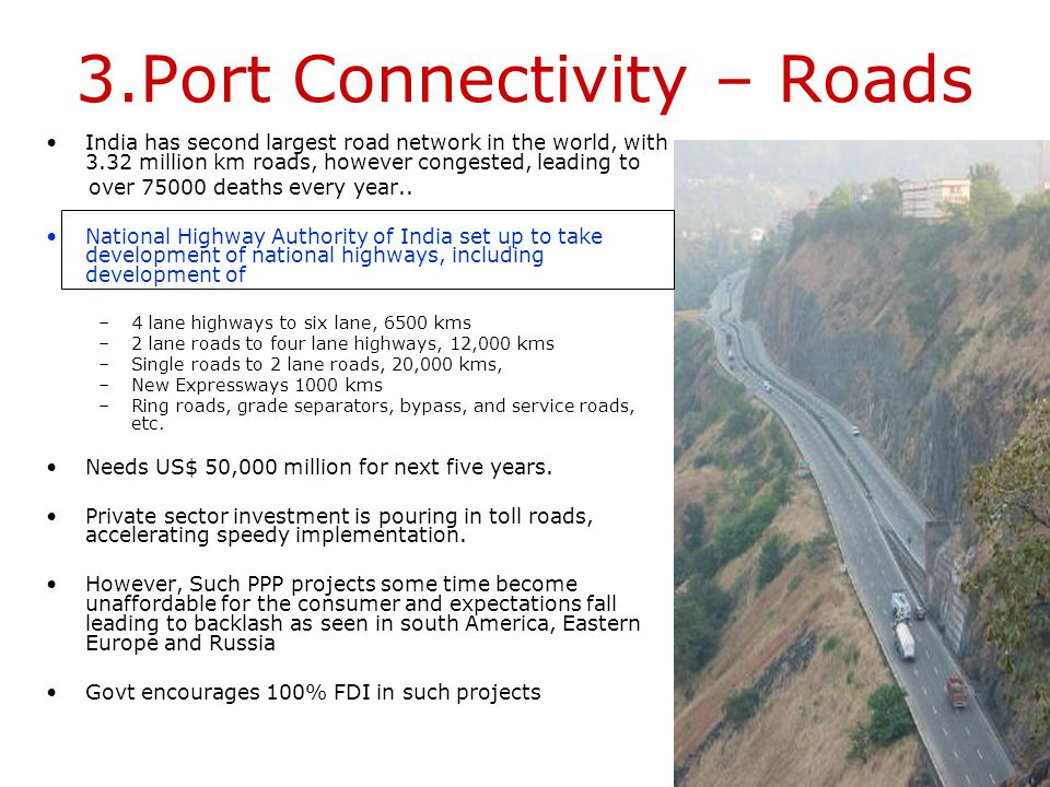 Port-Hinterland connectivity According to Govt policy, all major ports should have a minimum of four-lane road connectivity and double line rail conne