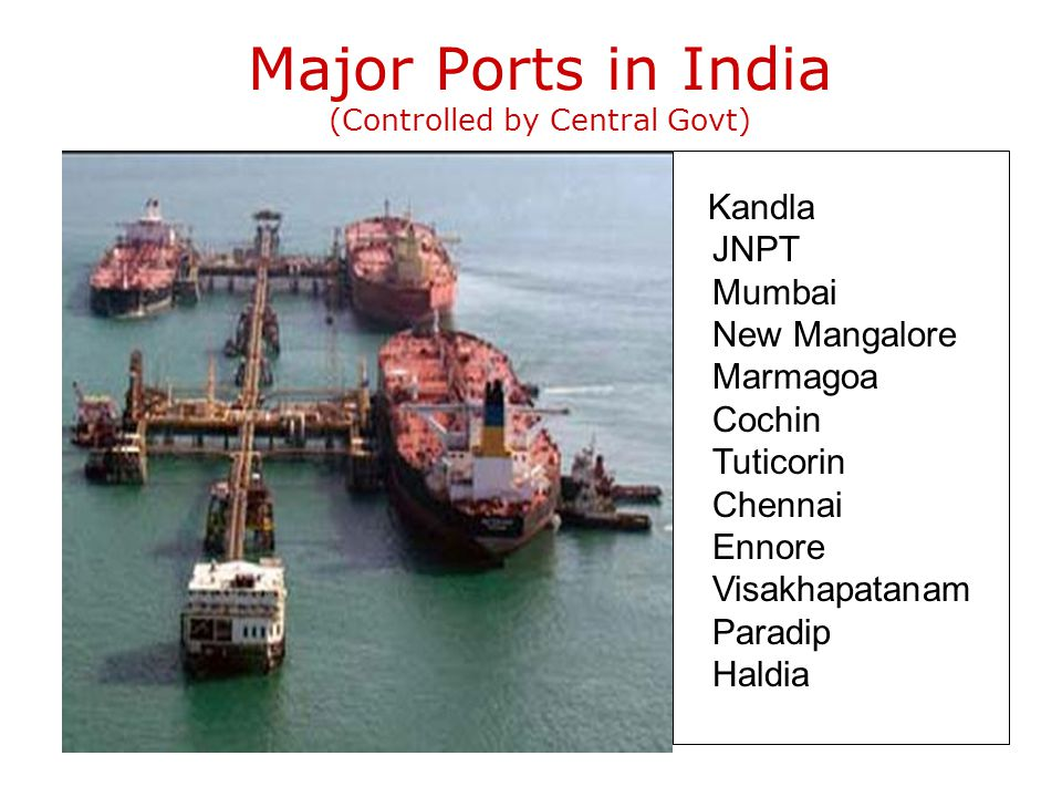 Ocean Logistics Indian coast line -7517 Kms India has 12 major and 184 minor ports Sea traffic in India carries 95% of Indias exports by volume and 70