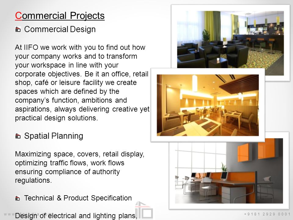 www.ifoindia.com Commercial Projects Commercial Design At IIFO we work with you to find out how your company works and to transform your workspace in line with your corporate objectives.