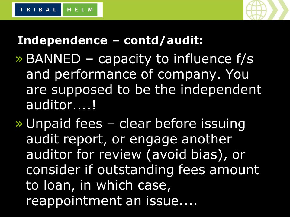 Independence – contd/audit: »BANNED – capacity to influence f/s and performance of company.