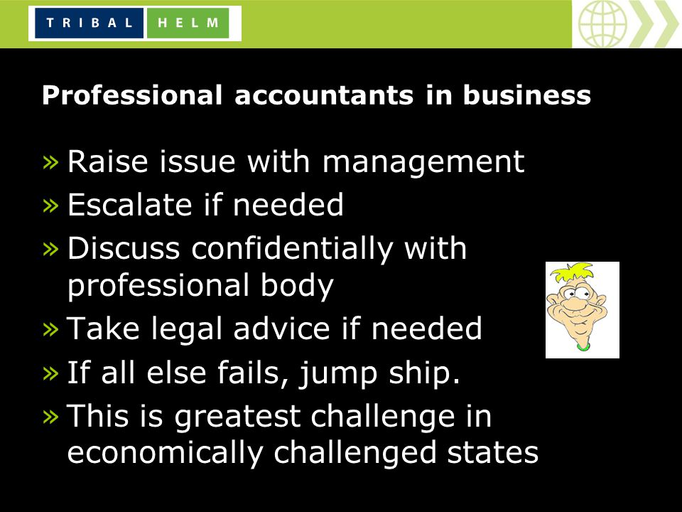 Professional accountants in business »Raise issue with management »Escalate if needed »Discuss confidentially with professional body »Take legal advice if needed »If all else fails, jump ship.