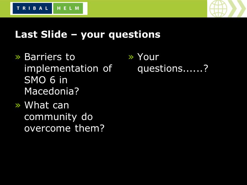 Last Slide – your questions »Barriers to implementation of SMO 6 in Macedonia.