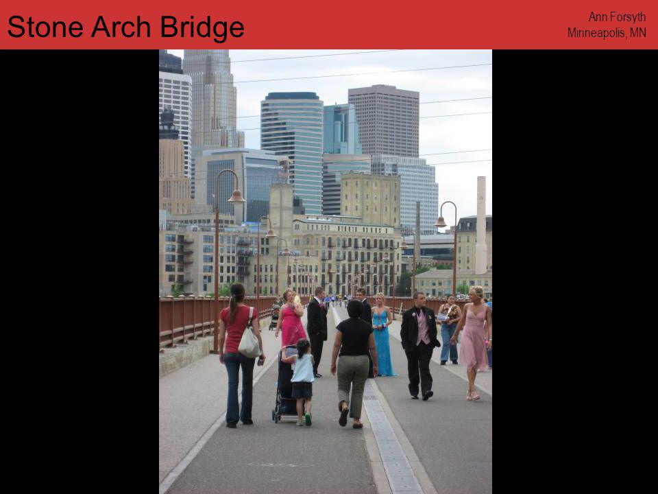 www.annforsyth.net Stone Arch Bridge Ann Forsyth Minneapolis, MN
