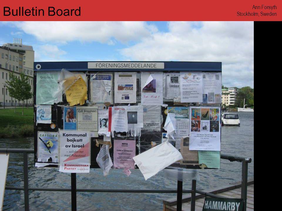 www.annforsyth.net Bulletin Board Ann Forsyth Stockholm, Sweden