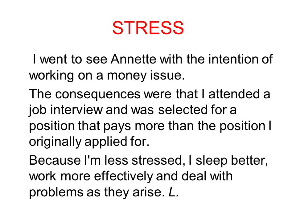 STRESS I went to see Annette with the intention of working on a money issue.