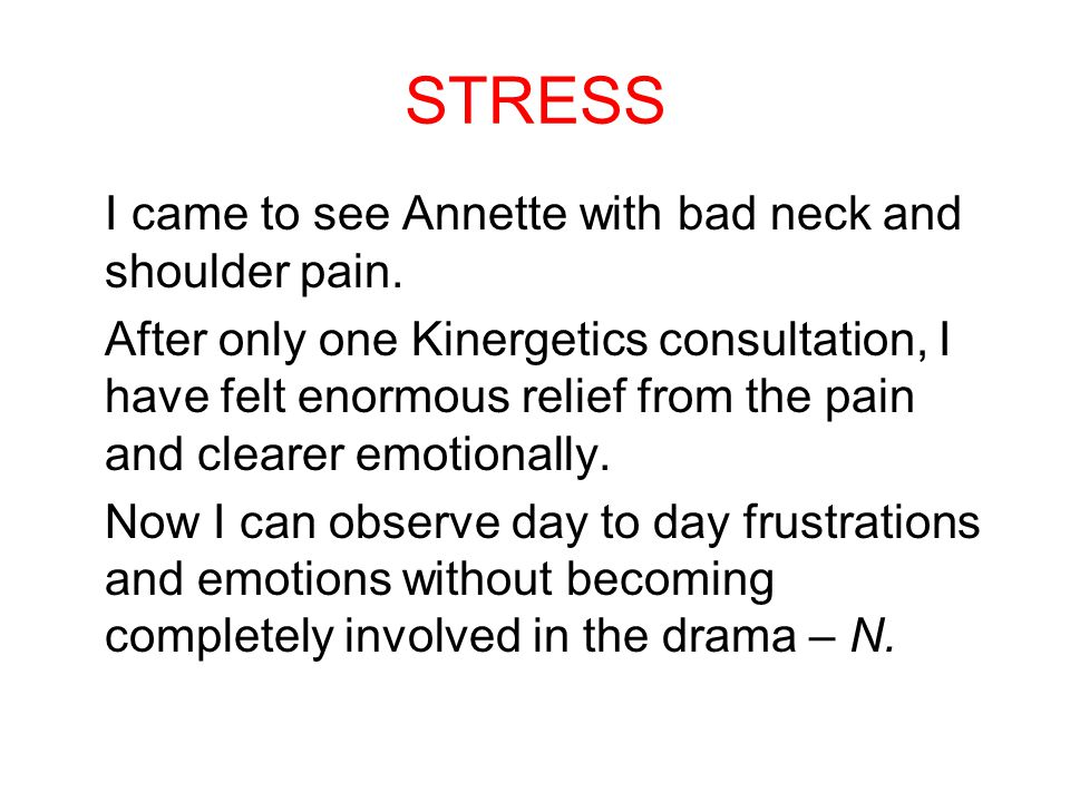 STRESS I came to see Annette with bad neck and shoulder pain.