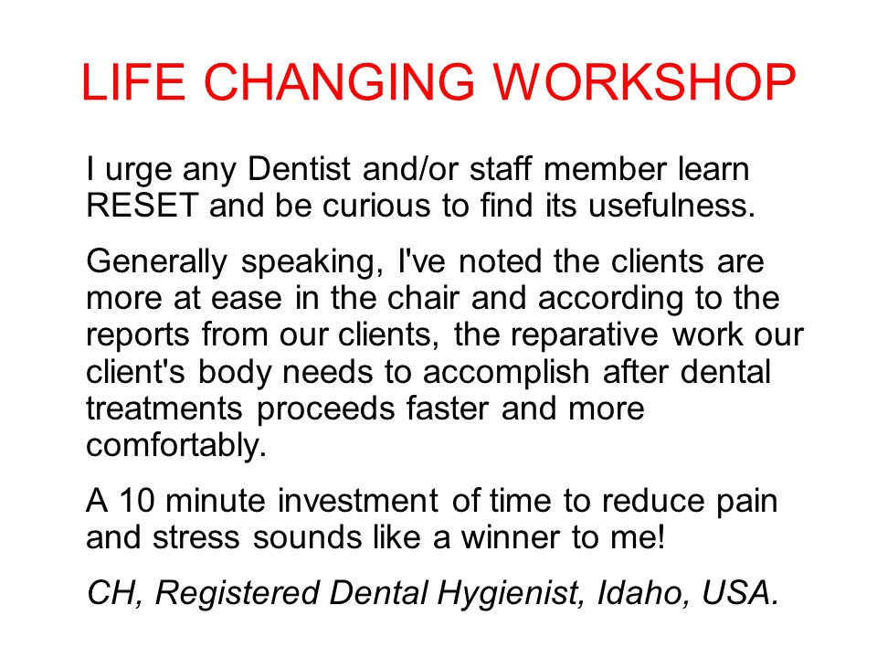 LIFE CHANGING WORKSHOP I urge any Dentist and/or staff member learn RESET and be curious to find its usefulness.