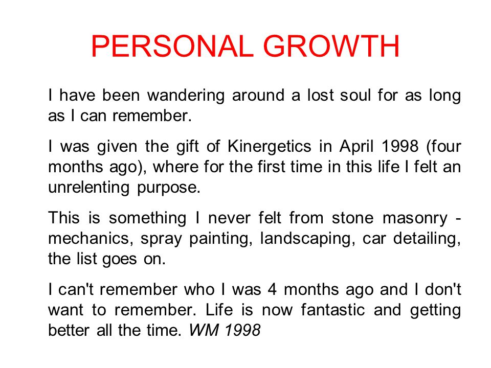 PERSONAL GROWTH I have been wandering around a lost soul for as long as I can remember.