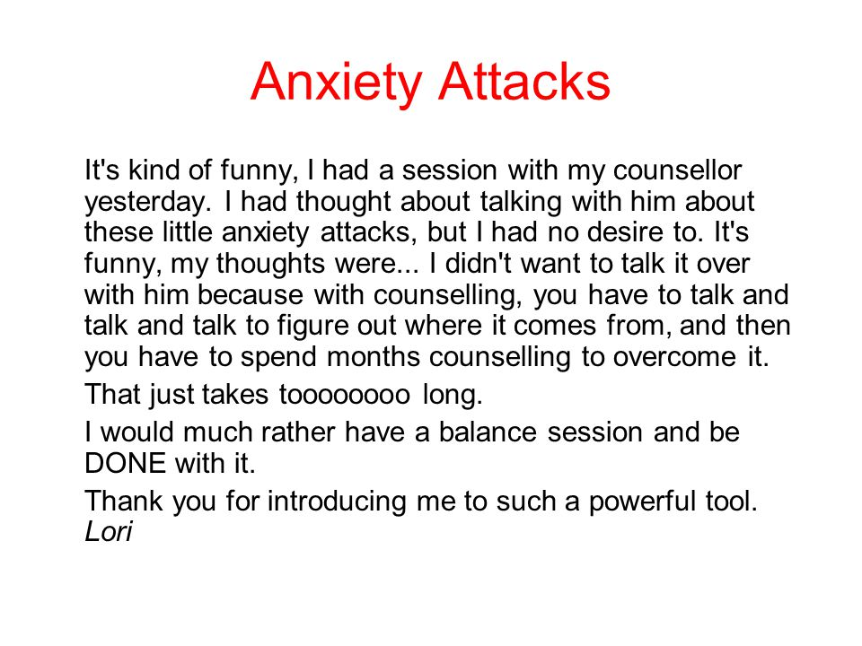 Anxiety Attacks It s kind of funny, I had a session with my counsellor yesterday.
