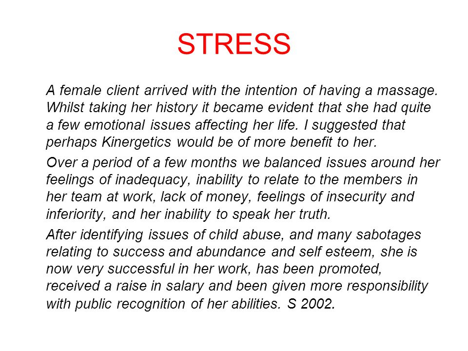 STRESS A female client arrived with the intention of having a massage.