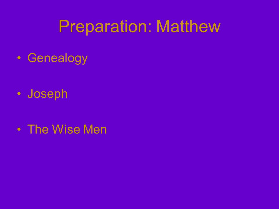 Preparation: Matthew Genealogy Joseph The Wise Men