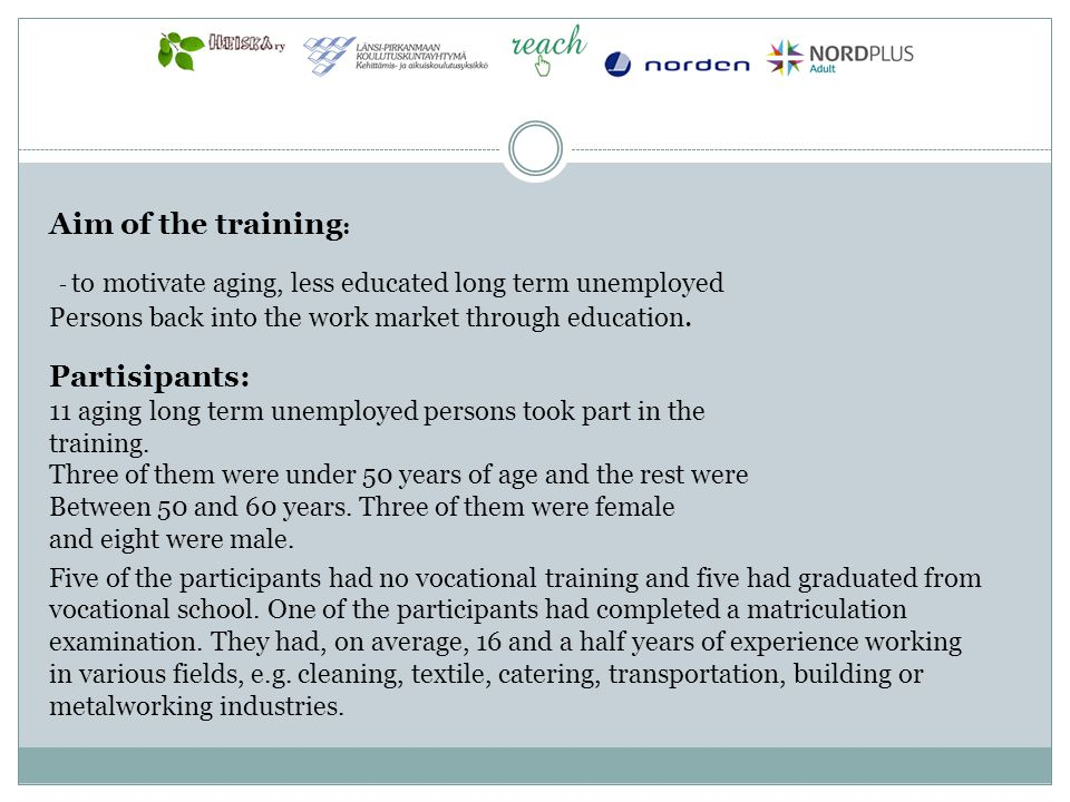 Aim of the training : - to motivate aging, less educated long term unemployed Persons back into the work market through education. Partisipants: 11 ag