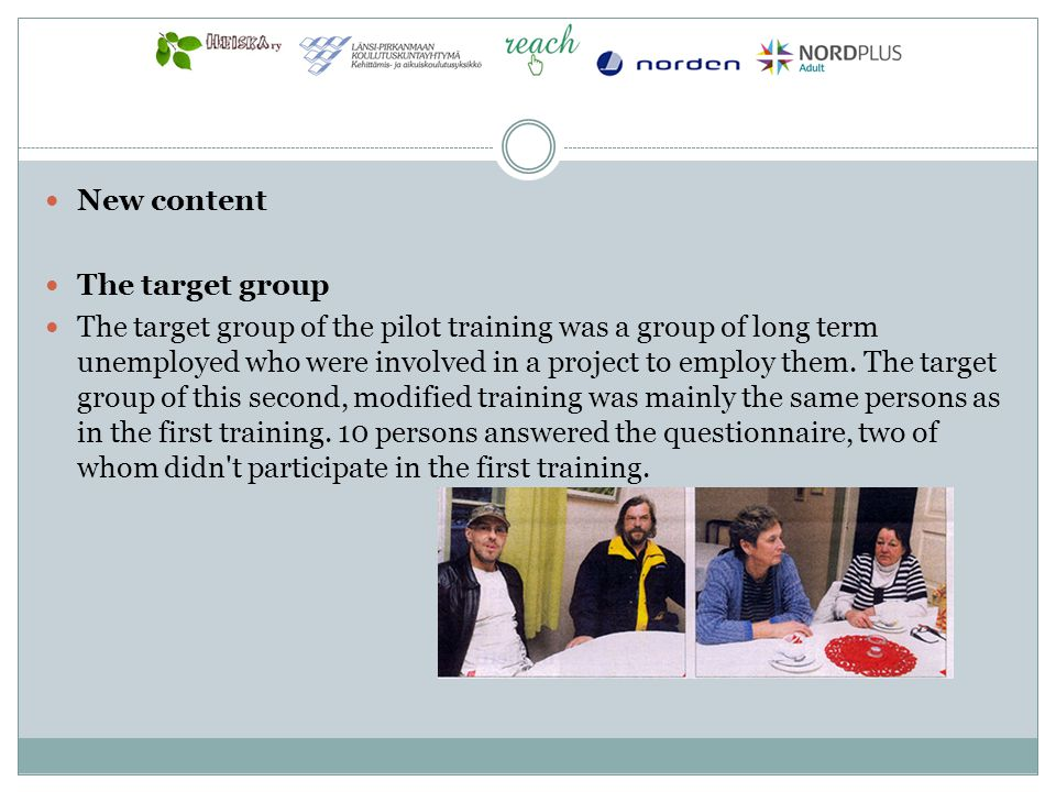 New content The target group The target group of the pilot training was a group of long term unemployed who were involved in a project to employ them.