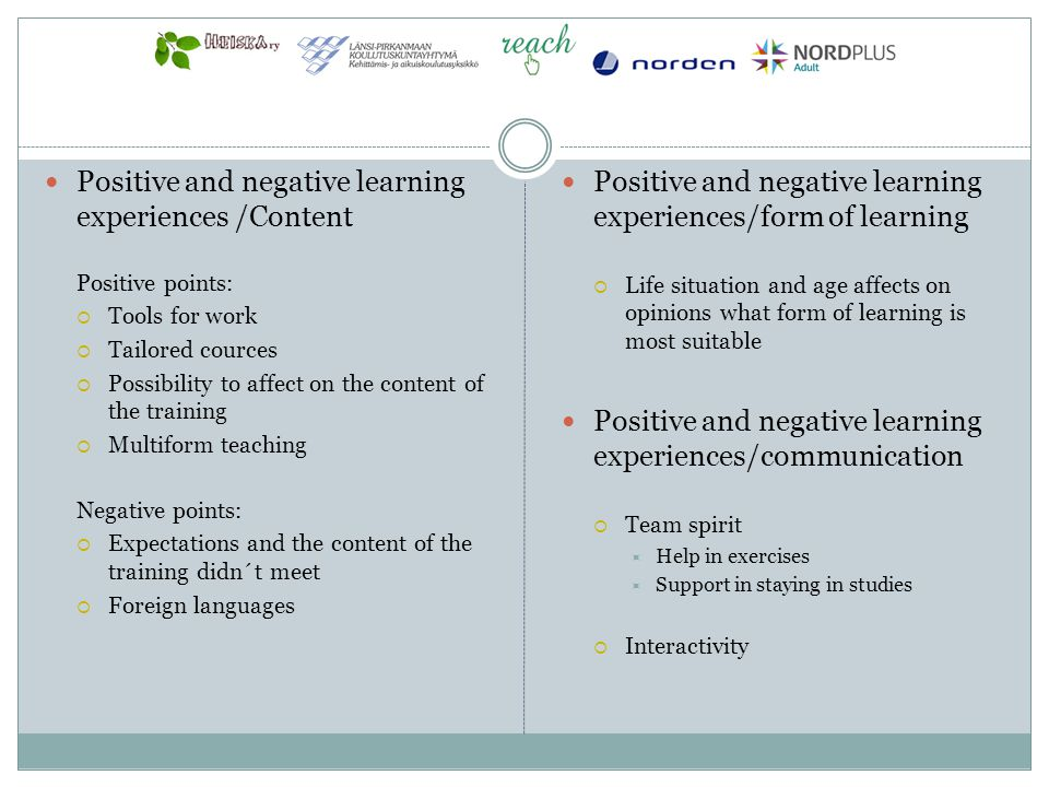 Positive and negative learning experiences /Content Positive points: Tools for work Tailored cources Possibility to affect on the content of the train