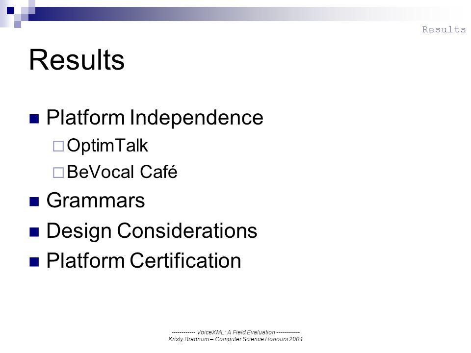 ------------ VoiceXML: A Field Evaluation ------------ Kristy Bradnum – Computer Science Honours 2004 Results Platform Independence OptimTalk BeVocal Café Grammars Design Considerations Platform Certification Results