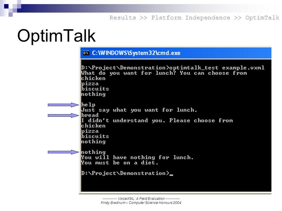 ------------ VoiceXML: A Field Evaluation ------------ Kristy Bradnum – Computer Science Honours 2004 OptimTalk Results >> Platform Independence >> OptimTalk