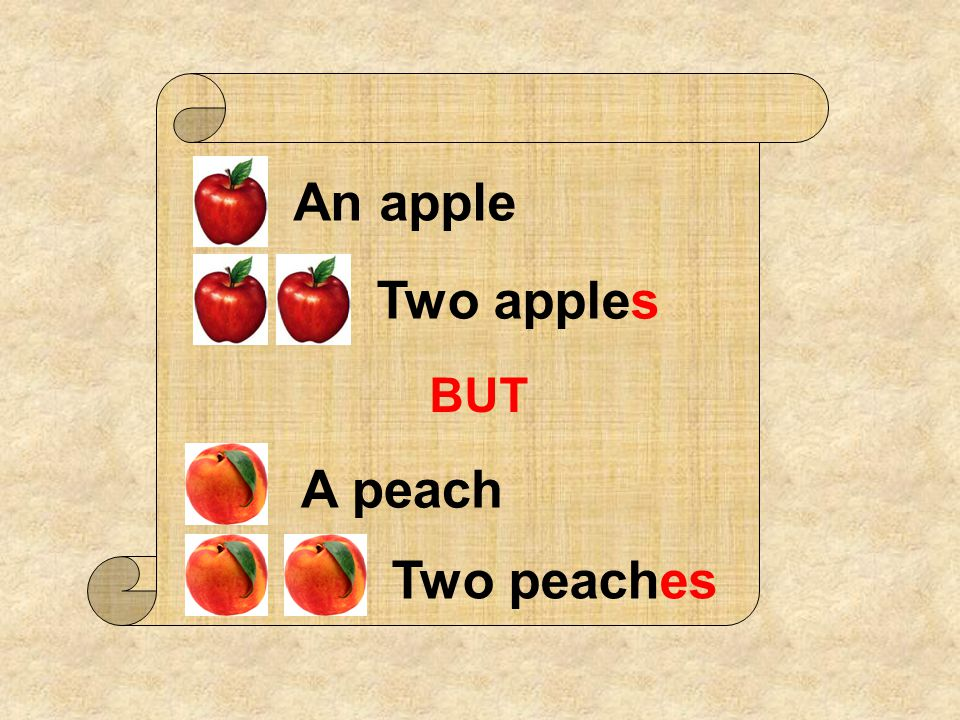 An apple Two apples A peach Two peaches BUT