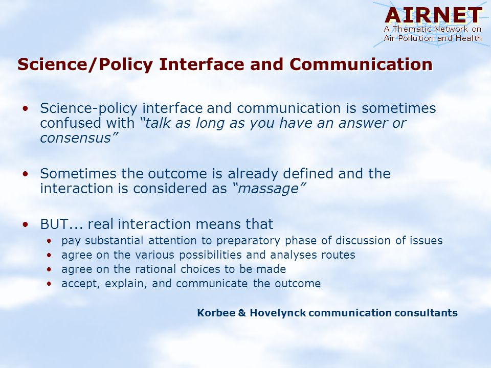 Science/Policy Interface and Communication Science-policy interface and communication is sometimes confused with talk as long as you have an answer or consensus Sometimes the outcome is already defined and the interaction is considered as massage BUT...