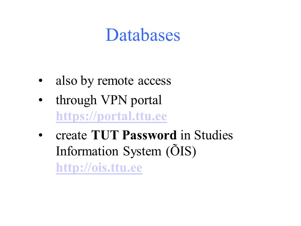 Databases also by remote access through VPN portal     create TUT Password in Studies Information System (ÕIS)