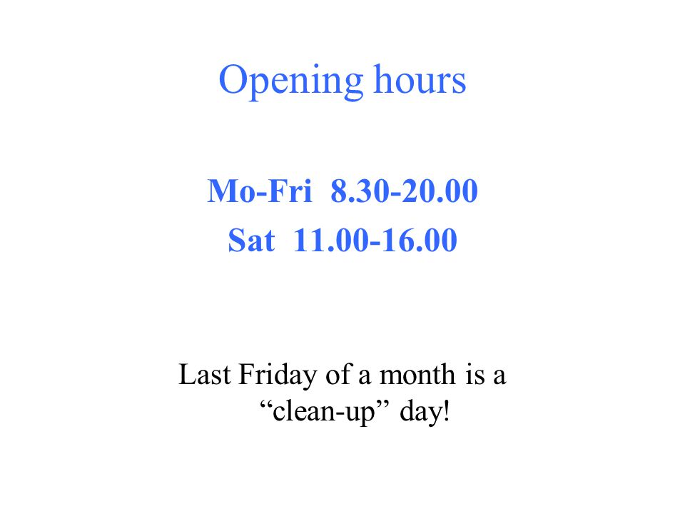 Opening hours Mo-Fri Sat Last Friday of a month is aclean-up day!