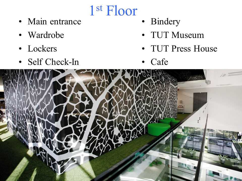 1 st Floor Main entrance Wardrobe Lockers Self Check-In Bindery TUT Museum TUT Press House Cafe
