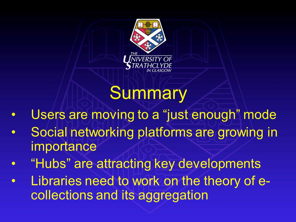 Summary Users are moving to a just enough mode Social networking platforms are growing in importance Hubs are attracting key developments Libraries ne