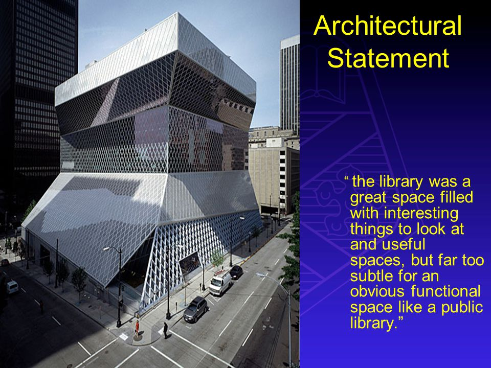 Architectural Statement the library was a great space filled with interesting things to look at and useful spaces, but far too subtle for an obvious functional space like a public library.