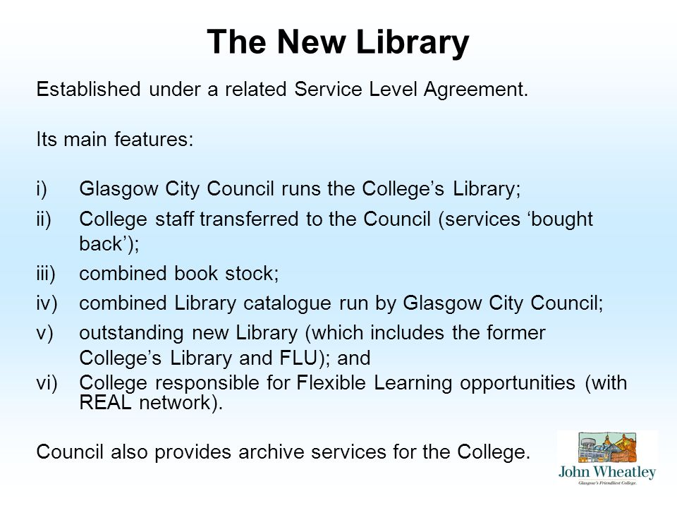 The New Library Established under a related Service Level Agreement. Its main features: i)Glasgow City Council runs the Colleges Library; ii)College s