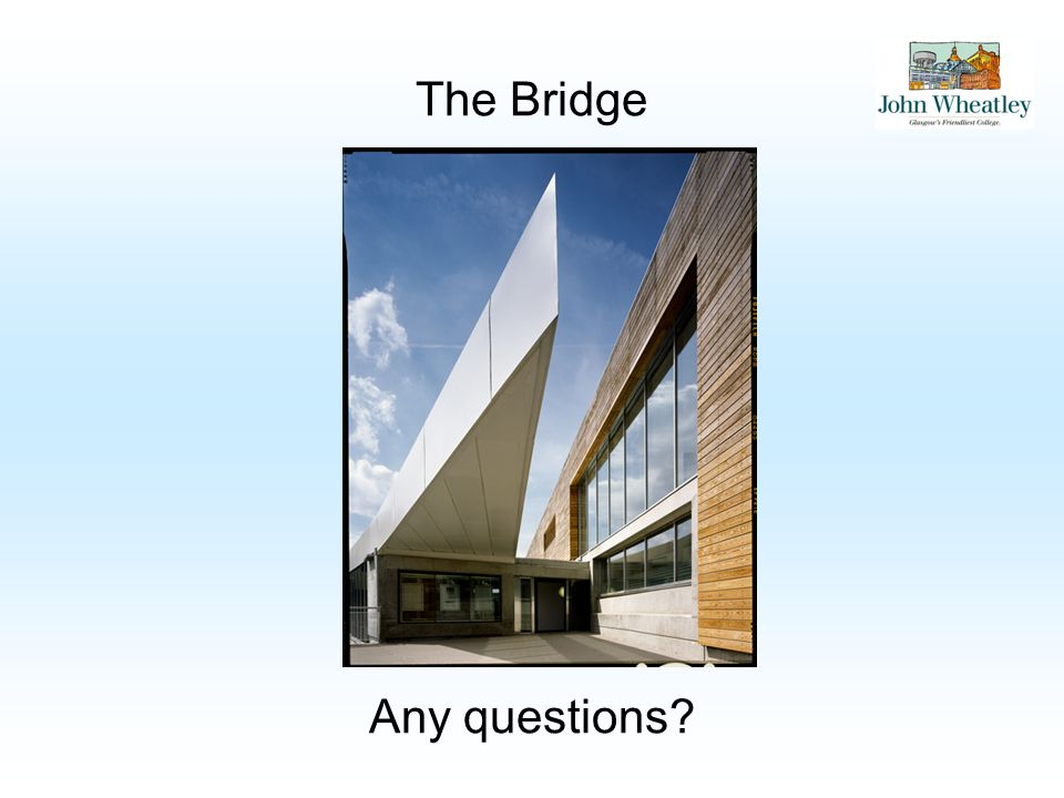 The Bridge Any questions