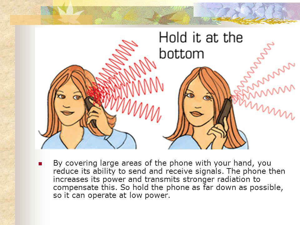 By covering large areas of the phone with your hand, you reduce its ability to send and receive signals.
