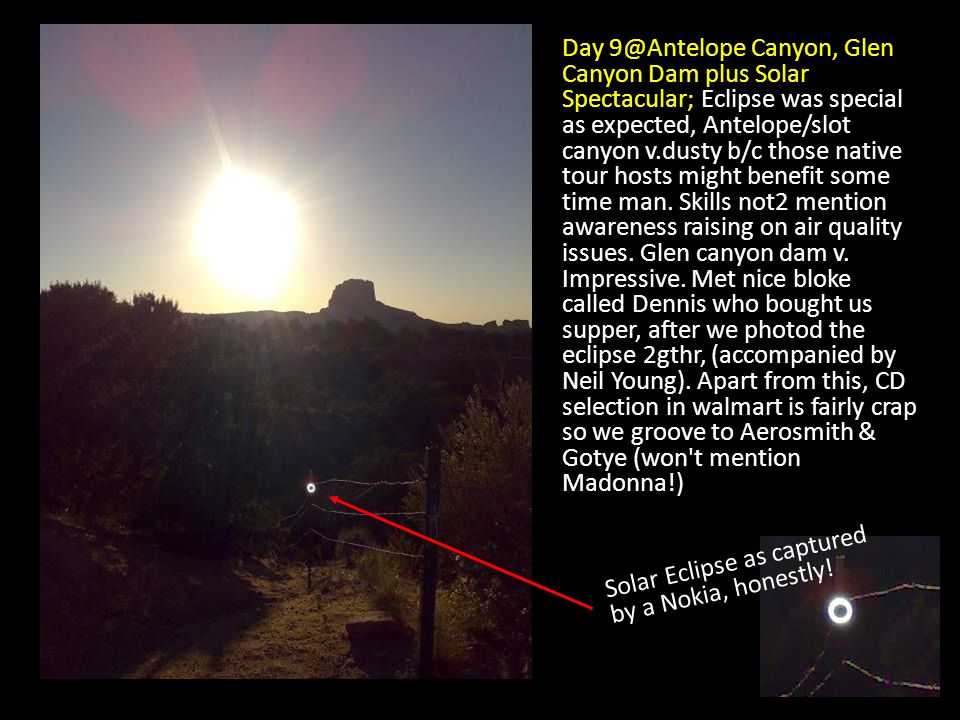 Day 9@Antelope Canyon, Glen Canyon Dam plus Solar Spectacular; Eclipse was special as expected, Antelope/slot canyon v.dusty b/c those native tour hosts might benefit some time man.