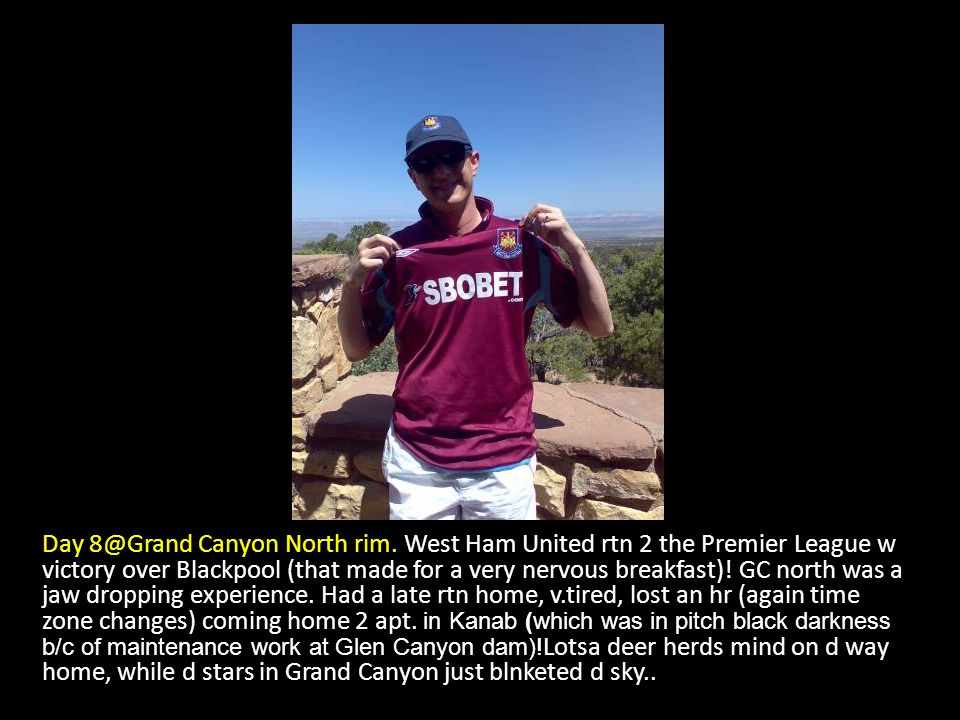 Day 8@Grand Canyon North rim. West Ham United rtn 2 the Premier League w victory over Blackpool (that made for a very nervous breakfast)! GC north was