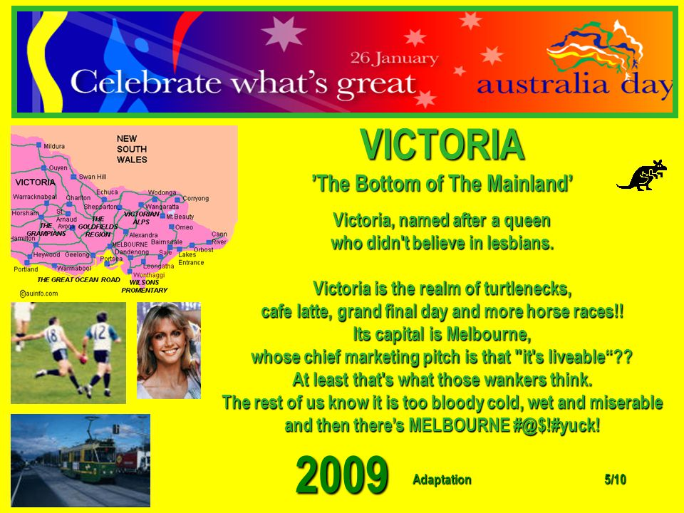 Adaptation 2009 4/10 Western Australia Western Australia is too far from anywhere to be relevant. It's main claim to fame is that it doesn't have dayl