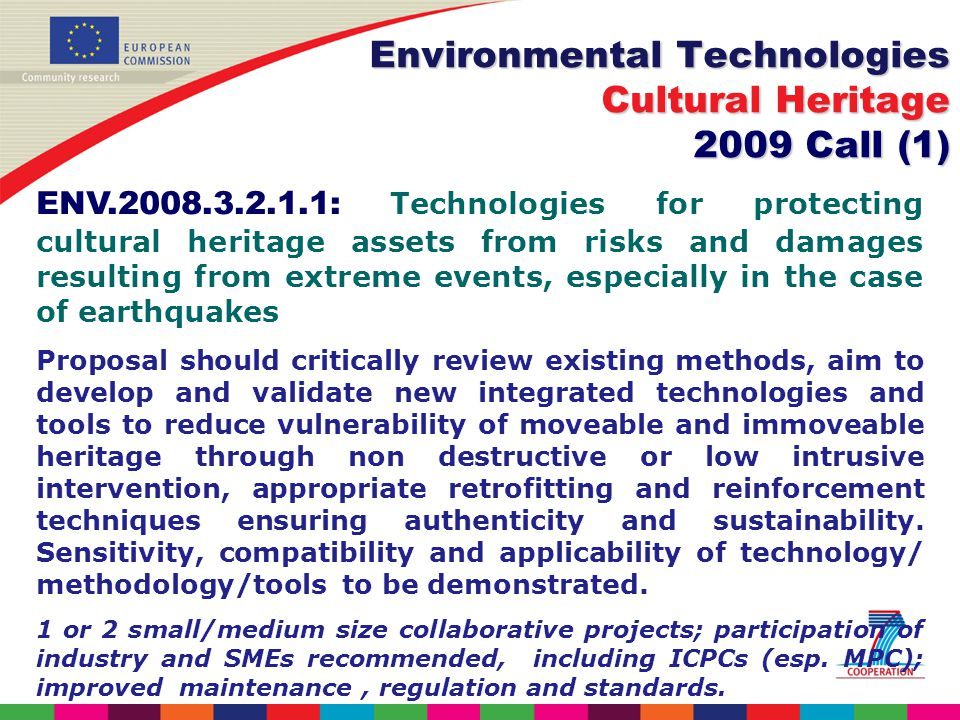ENV : Technologies for protecting cultural heritage assets from risks and damages resulting from extreme events, especially in the case of earthquakes Proposal should critically review existing methods, aim to develop and validate new integrated technologies and tools to reduce vulnerability of moveable and immoveable heritage through non destructive or low intrusive intervention, appropriate retrofitting and reinforcement techniques ensuring authenticity and sustainability.