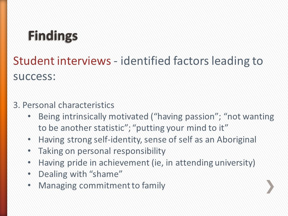 Student interviews - identified factors leading to success: 3. Personal characteristics Being intrinsically motivated (having passion; not wanting to