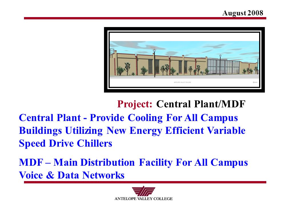 August 2008 Project: Central Plant/MDF Central Plant - Provide Cooling For All Campus Buildings Utilizing New Energy Efficient Variable Speed Drive Chillers MDF – Main Distribution Facility For All Campus Voice & Data Networks