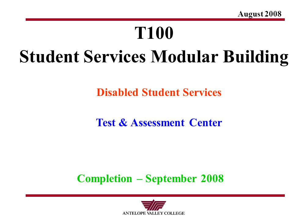 August 2008 T100 Student Services Modular Building Disabled Student Services Test & Assessment Center Completion – September 2008
