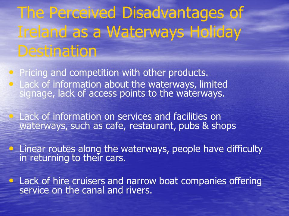 The Perceived Disadvantages of Ireland as a Waterways Holiday Destination Pricing and competition with other products.