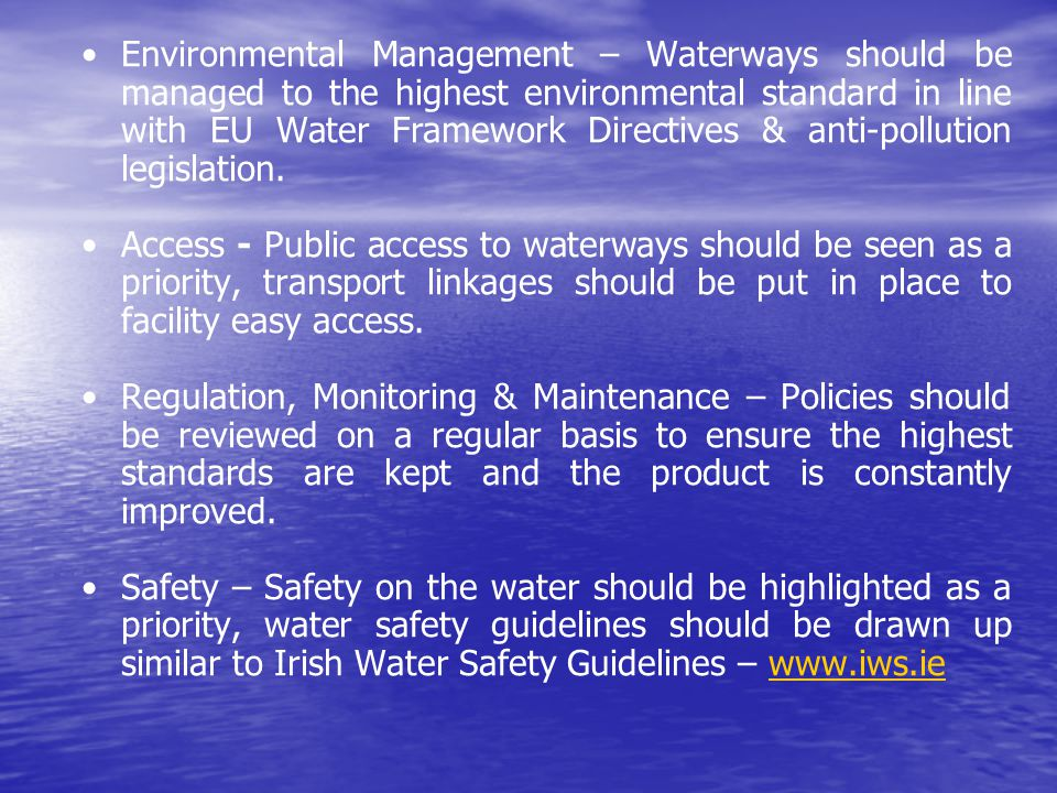 Environmental Management – Waterways should be managed to the highest environmental standard in line with EU Water Framework Directives & anti-pollution legislation.