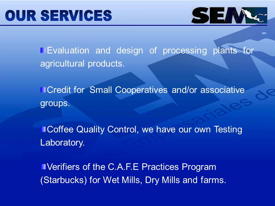 Evaluation and design of processing plants for agricultural products. Credit for Small Cooperatives and/or associative groups. Coffee Quality Control,