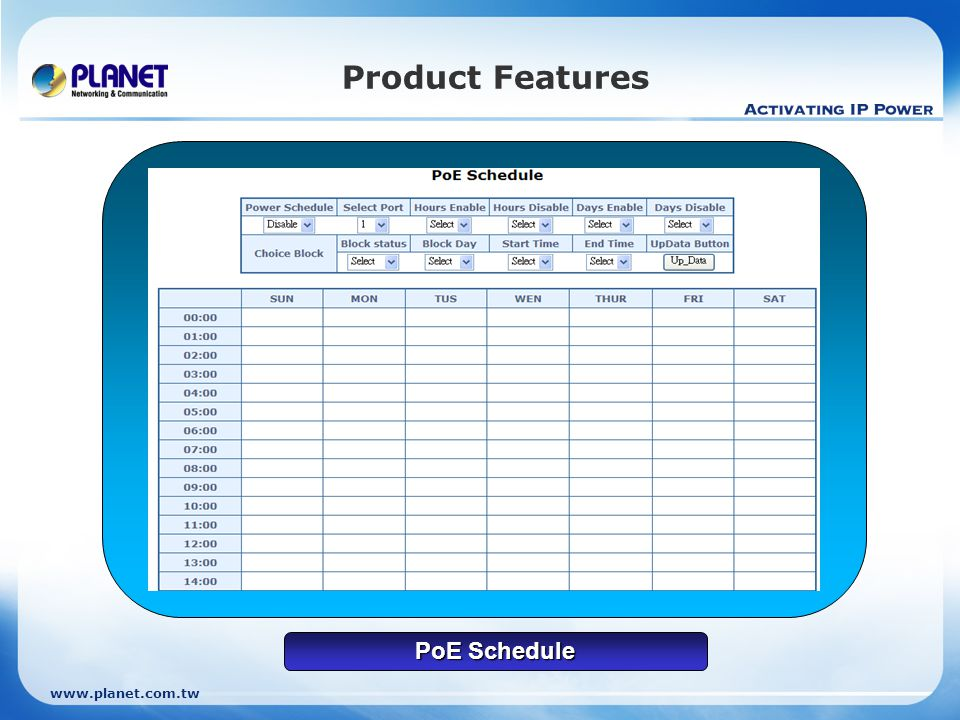 www.planet.com.tw Product Features PoE Schedule